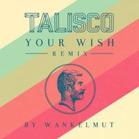 Talisco - Your Wish {Wankelmut Remix} (extended version) by Talisco on SoundCloud