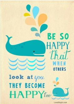 Be so happy that when others look at you, they become happy too - Would make sweet wall art!! #alzheimers #tgen #mindcrowd www.mindcrowd.org