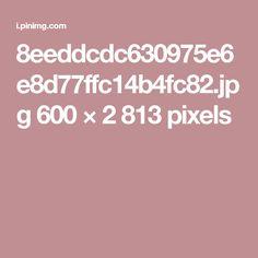8eeddcdc630975e6e8d77ffc14b4fc82.jpg 600×2813 pixels