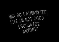 why am i not good enough - Google Search