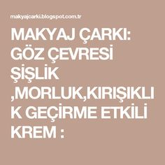 MAKYAJ ÇARKI: GÖZ ÇEVRESİ ŞİŞLİK ,MORLUK,KIRIŞIKLIK GEÇİRME ETKİLİ KREM : Homemade Skin Care, Natural Healing, Good To Know, Environment, Health Fitness, Eyes, Learning, Face, Beauty