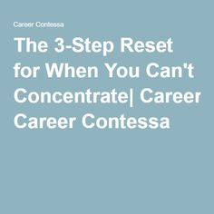 The 3-Step Reset for When You Can't Concentrate| Career Contessa