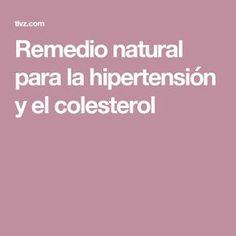 Remedio natural para la hipertensión y el colesterol