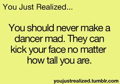 "This is so true. Watch out everyone.... Cause I'm 5'2"" and I can easily kick someone's face who's 6'5"" Waltz Dance, Ballet Dance, All About Dance, Just Dance, Dance Comp, Hip Hop, Dancer Problems, Ballet Quotes, Jazz"