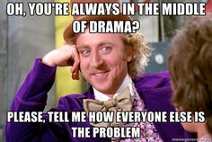 Seriously. Only people who talk about drama create drama.