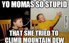 Yo Mamas So Stupid - #GagsBox, #funny, #lol, #fun, #humor, #comics, #meme, #gag, #box, #lolpics, #Funnypics,