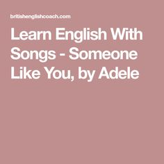 Learn English With Songs - Someone Like You, by Adele
