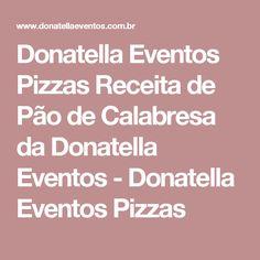 Donatella Eventos Pizzas Receita de Pão de Calabresa da Donatella Eventos - Donatella Eventos Pizzas