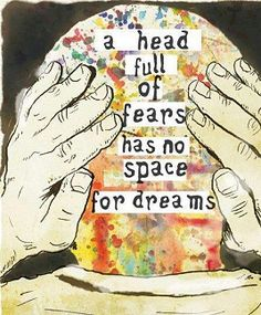 Dreams and Fears : Today I choose to dream my biggest dreams and slowly make them a reality. Fears rob you of your past with regret, robs your future with anxiety and takes your most precious gift, The PRESENT. Go out today and dream without fear.