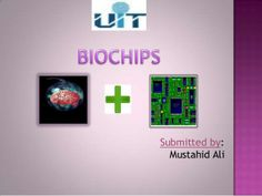 Biochips by mustahid ali via slideshare