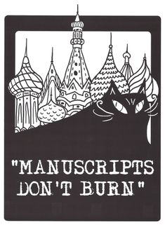 """""""Manuscripts don't burn."""" Quote from Bulgakov's The Master and Margarita. Art by Ellen Manning."""