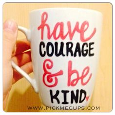 Have Courage and Be Brave Handpainted  Coffee Mug  by PickMeCups