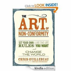 Amazon.com: The Art of Non-Conformity: Set Your Own Rules, Live the Life You Want, and Change the World eBook: Chris Guillebeau: Kindle Store