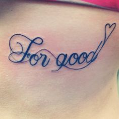 """For Good"" from Wicked: The Musical #tattoos #pretty #script #theme #bff #musicals"