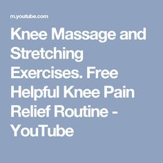 Knee Massage and Stretching Exercises. Free Helpful Knee Pain Relief Routine - YouTube