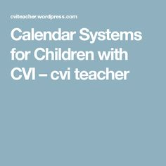 Calendar Systems for Children with CVI – cvi teacher