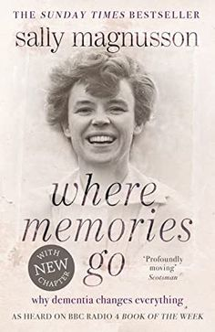 [Free eBook] Where Memories Go: Why Dementia Changes Everything Author Sally Magnusson, Got Books, Books To Read, Book Week, Science Books, What To Read, Book Photography, Free Reading, Memoirs, Reading Online