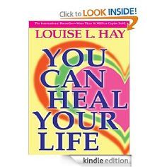 You Can Heal Your Life ~by Louise L. Hay  www.financialfitnessbooks.com