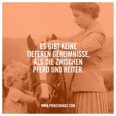 www.prinzenhaus.com ES GIBT KEINE TIEFEREN GEHEIMNISSE, ALS DIE ZWISCHEN PFERD UND REITER.