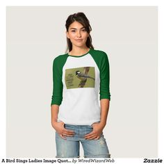 A Bird Sings Ladies Image Quote T-Shirt