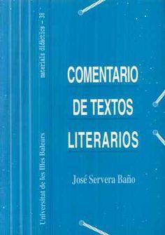 Comentario de textos literarios : técnicas y prácticas / José Servera Baño - Palma [de Mallorca] : Universitat de les Illes Balears, Servei de Publicacions i Intercanvi Científic, 1997