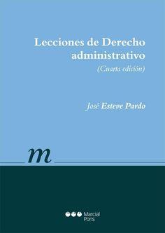 Lecciones de derecho administrativo / José Esteve Pardo. 4ª ed. Marcial Pons, 2014