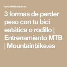 3 formas de perder peso con tu bici estática o rodillo   Entrenamiento MTB   Mountainbike.es Mtb, Math Equations, Weight Loss Tips, Weights, Training, Shapes