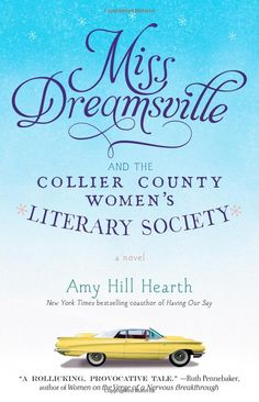 Miss Dreamsville and the Collier County Women's Literary Society: A Novel: Amy Hill Hearth: 9781451675238: AmazonSmile: Books