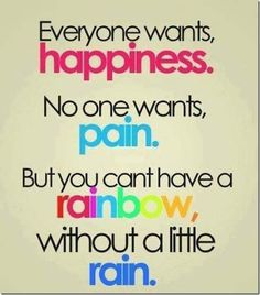 You can't have happiness with no pain! Or can you?
