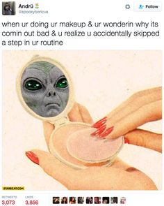 And this consequence of your mistake. | 26 Pictures That Prove Makeup Addicts Are The Funniest People On The...