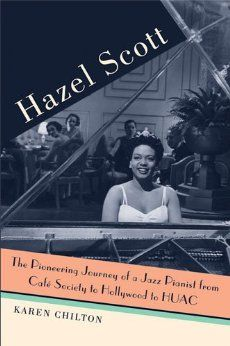 HAZEL SCOTT,  The Pioneering Journey of a Jazz Pianist from Cafe Society to Hollywood to HUAC   (clic pic for more info)