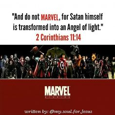 "The name itself should make you suspicious. Of course their mission is to steal MARVEL away from God and to fallen angel's fairy tales! We were warned by the word of God to not [Marvel]! They give these characters names like ""The God of thunder"" and ""The Goddess of war"" and so on which were worshiped by people long ago, (pagans).... and they are trying to get us to marvel at fallen angles and false gods! We know that the one and true God is Yahweh the Almighty!  These movies resemble…"