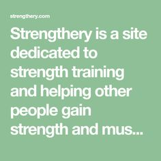 Strengthery is a site dedicated to strength training and helping other people gain strength and muscle while staying healthy and happy!