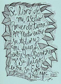 SE LIBRO DE MI ASEDIO, PONIENDO TIERRA POR MEDIO ENTRE SU TEDIO Y MI FUEGO, ENTRE MI SIEMPRE Y SU LUEGO, ENTRE SU EGO Y MI YO. por INUS. by soyinusdg, via Flickr