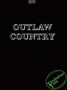 Outlaw Country T-Shirt Tee Troubadour Tees