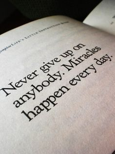 H. Jackson Brown Jr. quote: Never give up on anybody. Miracles happen everyday.