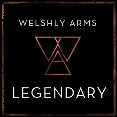 Legendary by Welshly Arms