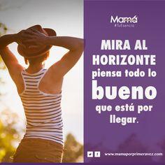 #TuEsencia Ahora que eres madre o si estás embarazada, mira al horizonte y piensa todo lo bueno que está por llegar. Excelente tarde.
