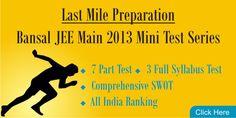 Last Mile Preparation: JEE Main 2013 Mini Test Series     http://www.bansaltestprep.com/onlinetestseries/jee-main-mini-test-series