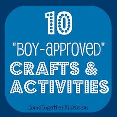 "In a few years...    ""Boy-approved"" crafts and activities."