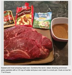 Crockpot roast. Combine the ranch, Italian dressing, and brown gravy packets with 1/2 cup water and pour over roast in a crockpot. Cook on low 7-8 hours.