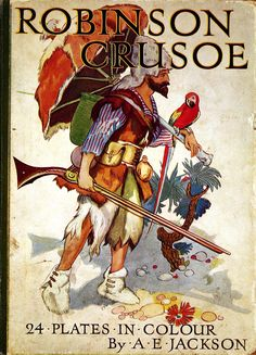 Crusoe,Robinson (Personaje de ficción). The Adventures of Robinson Crusoe / by Daniel Defoe ; with 24 colour plates by A. E. Jackson [1932]