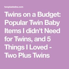 Twins on a Budget: Popular Twin Baby Items I didn't Need for Twins, and 5 Things I Loved - Two Plus Twins