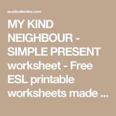 MY KIND NEIGHBOUR - SIMPLE PRESENT worksheet - Free ESL printable worksheets made by teachers