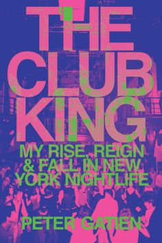 The Club King: My Rise, Reign, and Fall in New York Nightlife by Peter Gatien Got Books, Books To Read, Club Usa, Beautiful Book Covers, Good Good Father, New Chapter, Book Recommendations, Night Life, Night Club