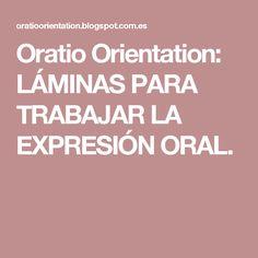 Oratio Orientation: LÁMINAS PARA TRABAJAR LA EXPRESIÓN ORAL. Speech Language Therapy, Speech And Language, Presentation, Teaching, College, Tips, Valencia, Ideas, Speech Pathology