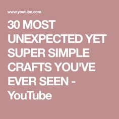 30 MOST UNEXPECTED YET SUPER SIMPLE CRAFTS YOU'VE EVER SEEN - YouTube