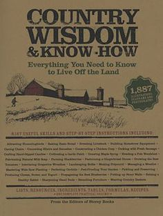 """Now matter how """"citified"""" you might be, you can still learn a thing or two from less-urban ways, and Country Wisdom & Know-How ($12) is proof. Culled from Storey Publishing's """"Country Wisdom Bulletins,"""" this thick, nearly 500 page volume includes information on raising animals, cooking, gardening and farming, home improvements, and general well-being, paired with tons of black-and-white illustrations and photographs to help you along the way."""
