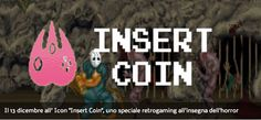 "Il 13 dicembre all' Icon ""Insert Coin"", uno speciale retrogaming all'insegna dell'horror"