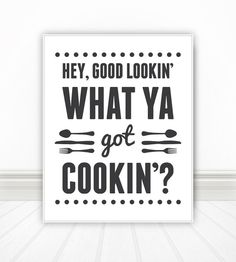 Hey Good Lookin What Ya Got Cookin, Home Decor, Quote Print, Kitchen Art, Retro, Wall Art, Kitchen Print, Print, Kitchen. $12.00, via Etsy.
